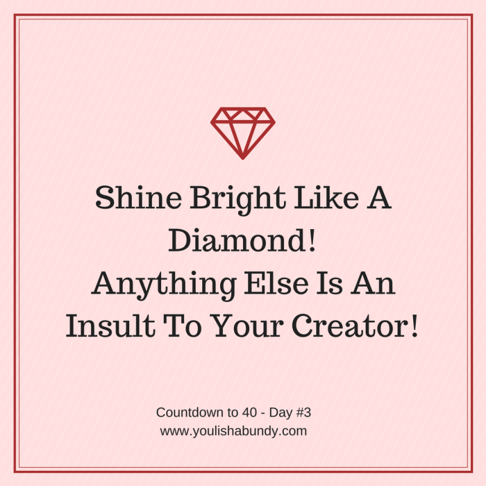 Shine Bright Like A Diamond! Anything Else Is An Insult To Your Creator